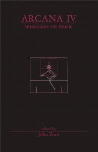 Arcana IV, Musicians on Music (Edited by John Zorn)